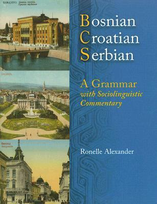 Bosnian, Croatian, Serbian, a Grammar By Alexander, Ronelle