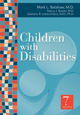 Children With Disabilities By Batshaw, Mark L., M.d./ Roizen, Nancy J., M.d./ Lotrecchiano, Gaetano R., Ph.d.